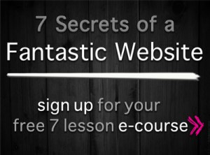 7 Secrets for a Fantastic Website